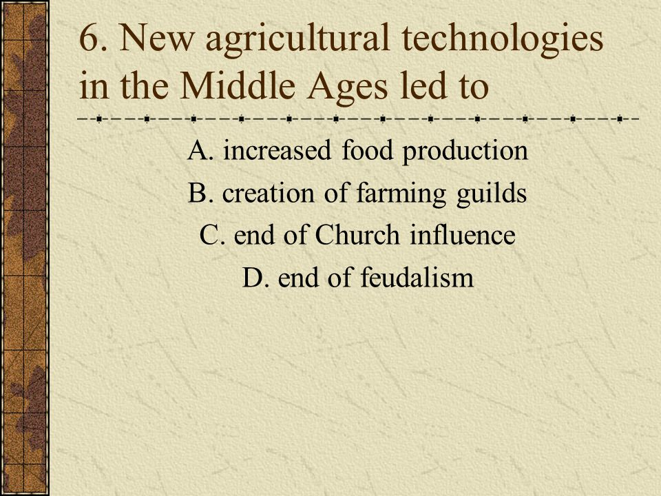 6. New agricultural technologies in the Middle Ages led to