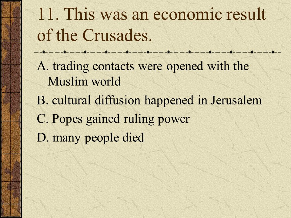 11. This was an economic result of the Crusades.