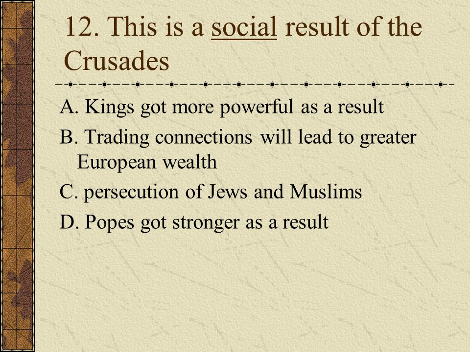 12. This is a social result of the Crusades