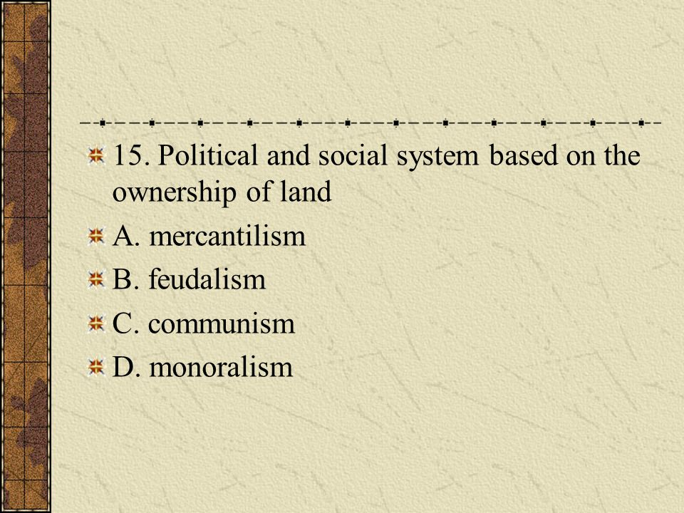 15. Political and social system based on the ownership of land