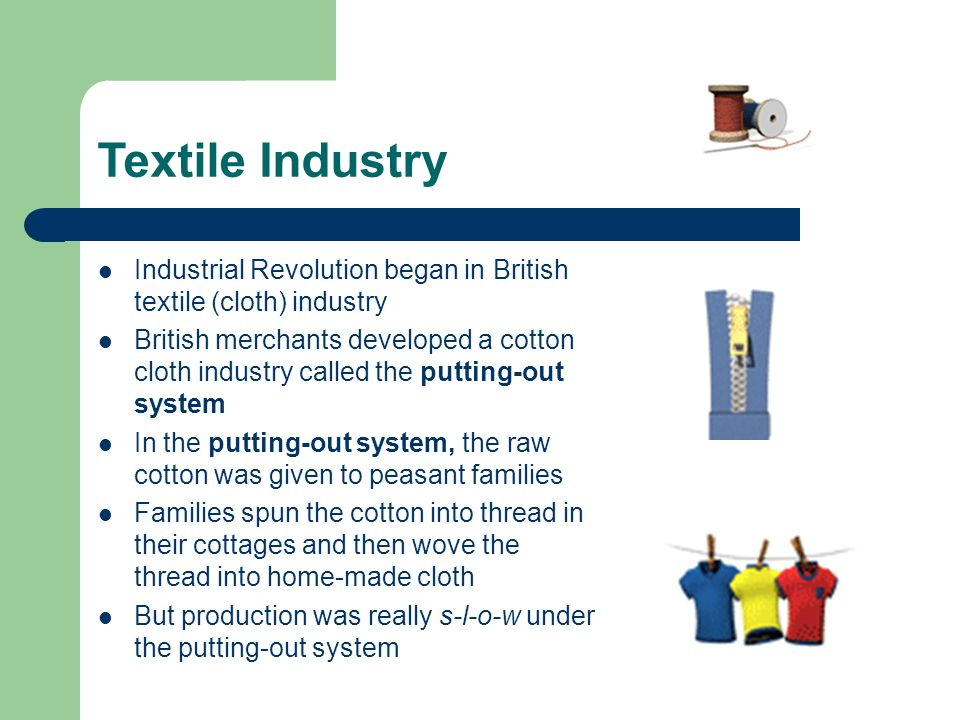Textile Industry Industrial Revolution began in British textile (cloth) industry.