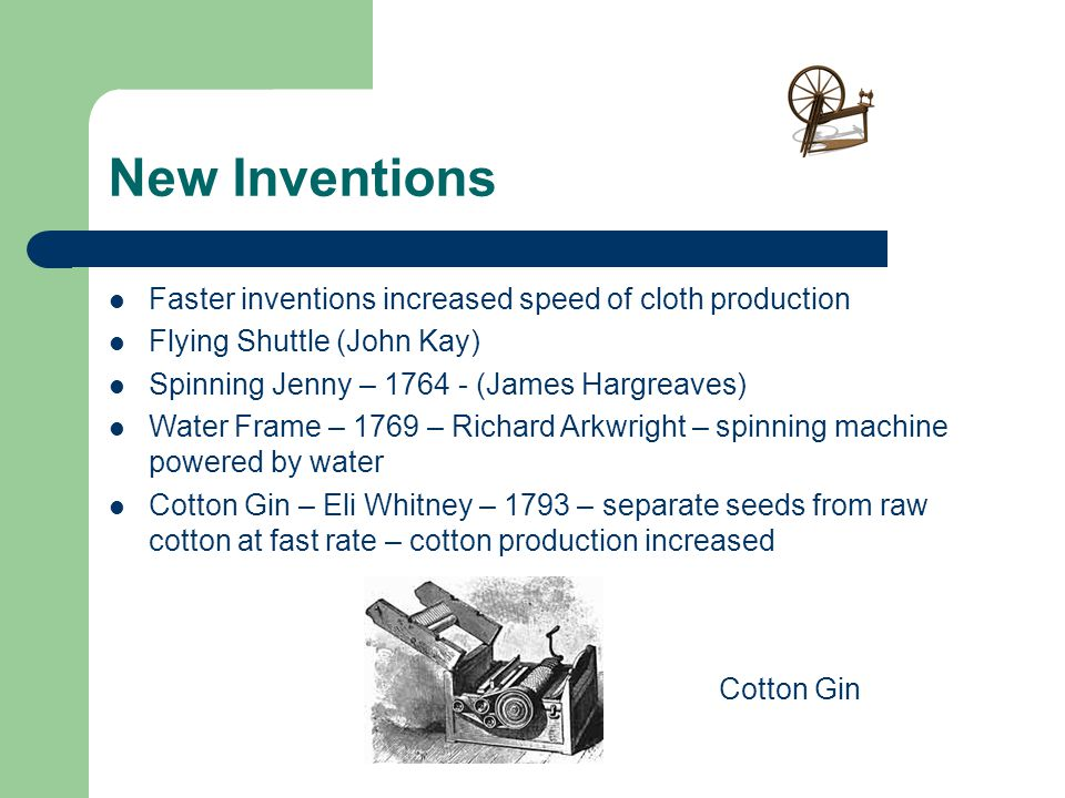 New Inventions Faster inventions increased speed of cloth production