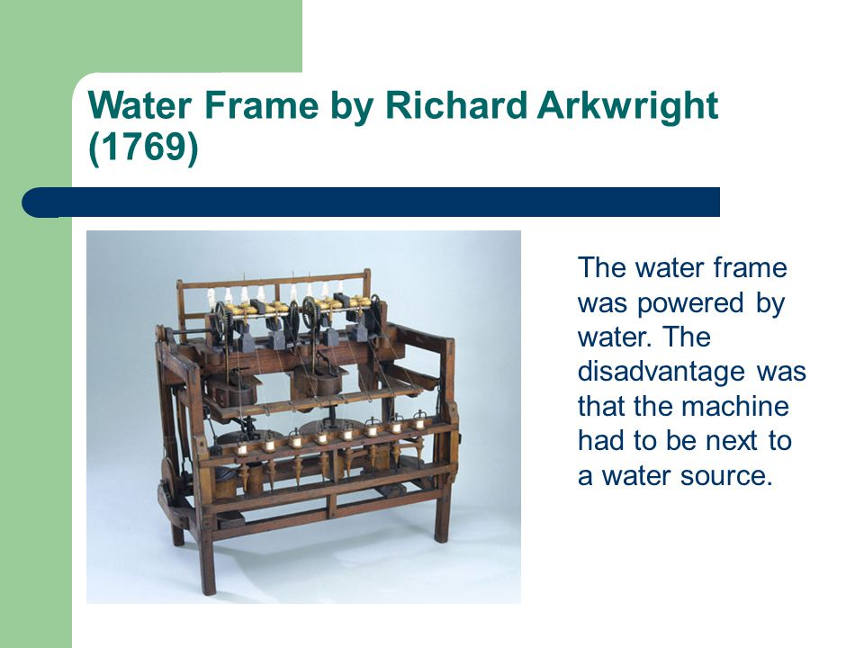 Water Frame by Richard Arkwright (1769)