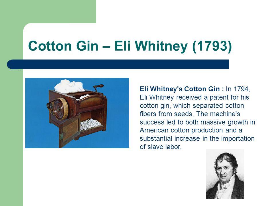 Cotton Gin – Eli Whitney (1793)