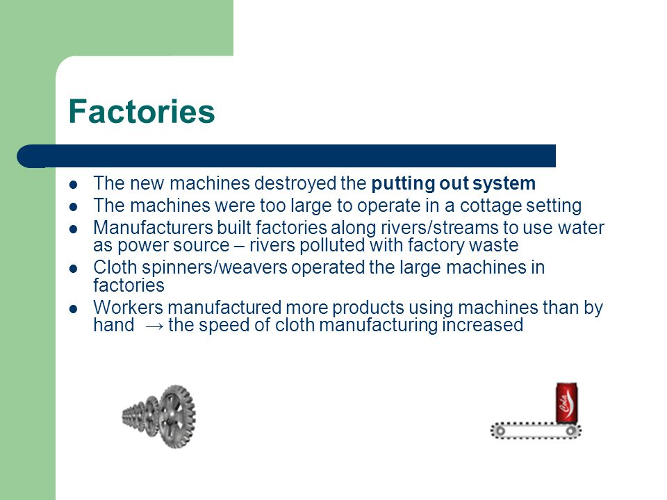 Factories The new machines destroyed the putting out system
