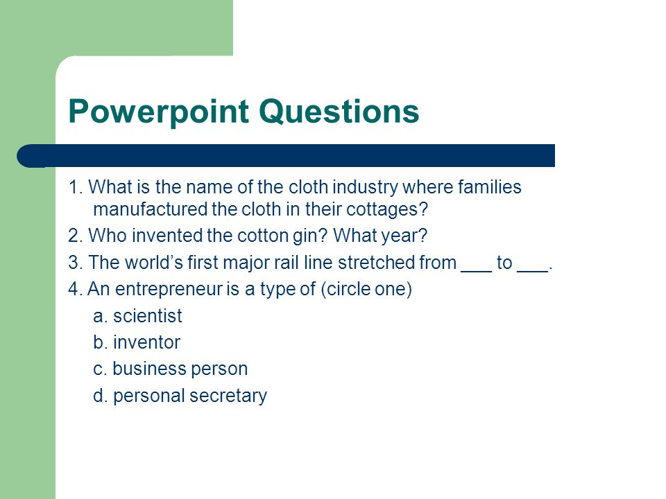 Powerpoint Questions 1. What is the name of the cloth industry where families manufactured the cloth in their cottages