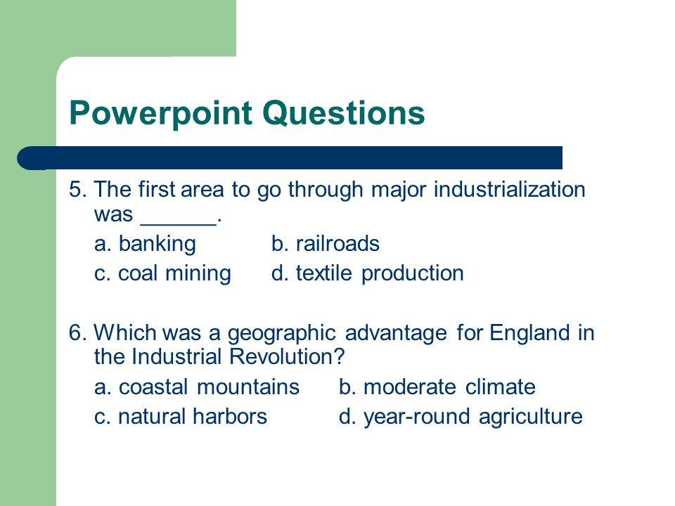 Powerpoint Questions 5. The first area to go through major industrialization was ______. a. banking b. railroads.