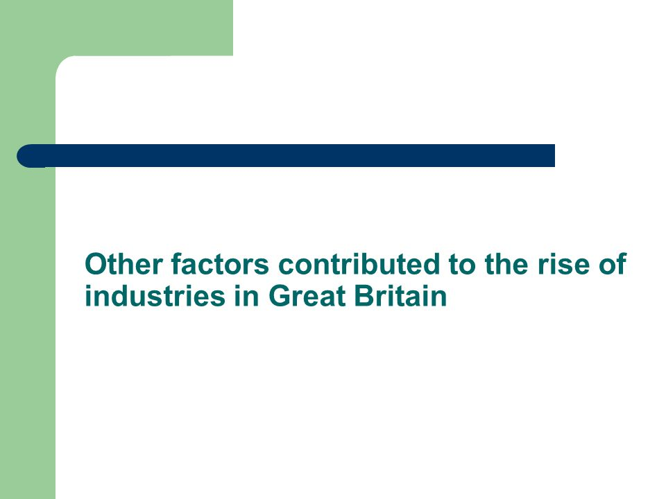 Other factors contributed to the rise of industries in Great Britain
