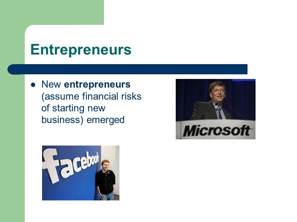Entrepreneurs New entrepreneurs (assume financial risks of starting new business) emerged