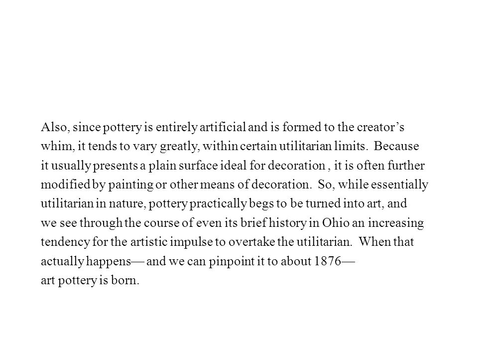 Also, since pottery is entirely artificial and is formed to the creator's