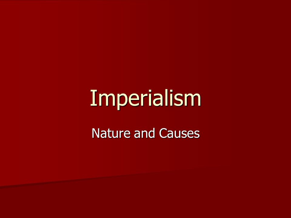 Imperialism Nature and Causes