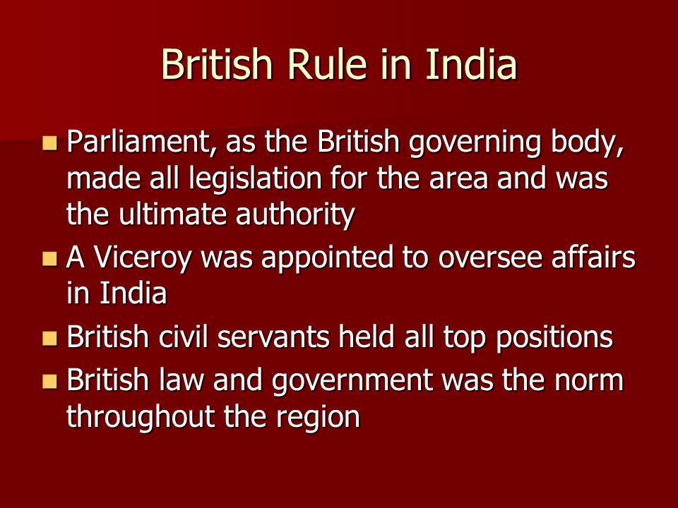 British Rule in India Parliament, as the British governing body, made all legislation for the area and was the ultimate authority.
