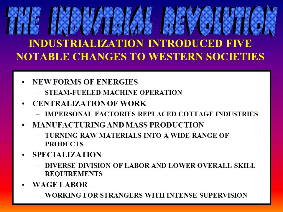 INDUSTRIALIZATION INTRODUCED FIVE NOTABLE CHANGES TO WESTERN SOCIETIES