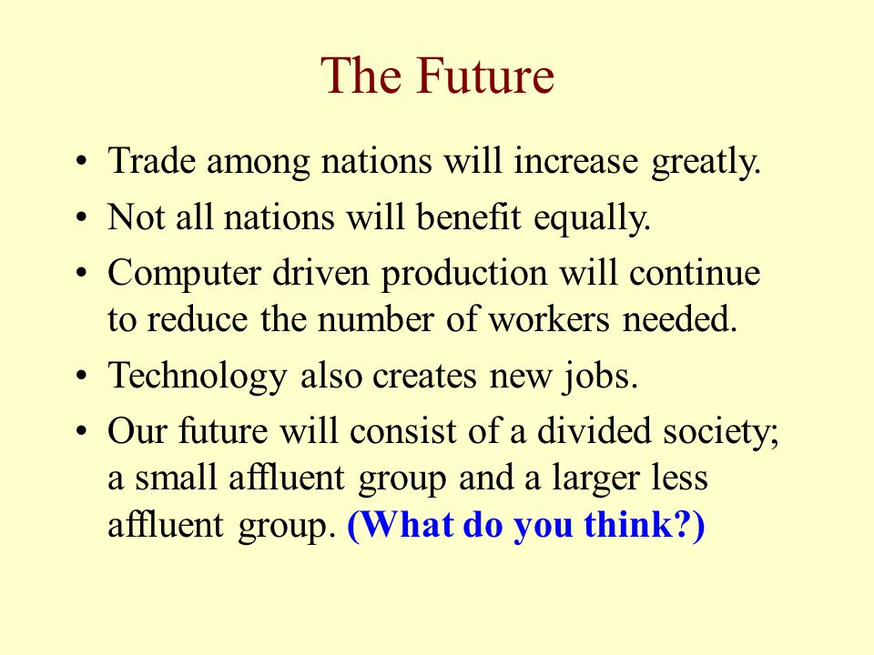 The Future Trade among nations will increase greatly.