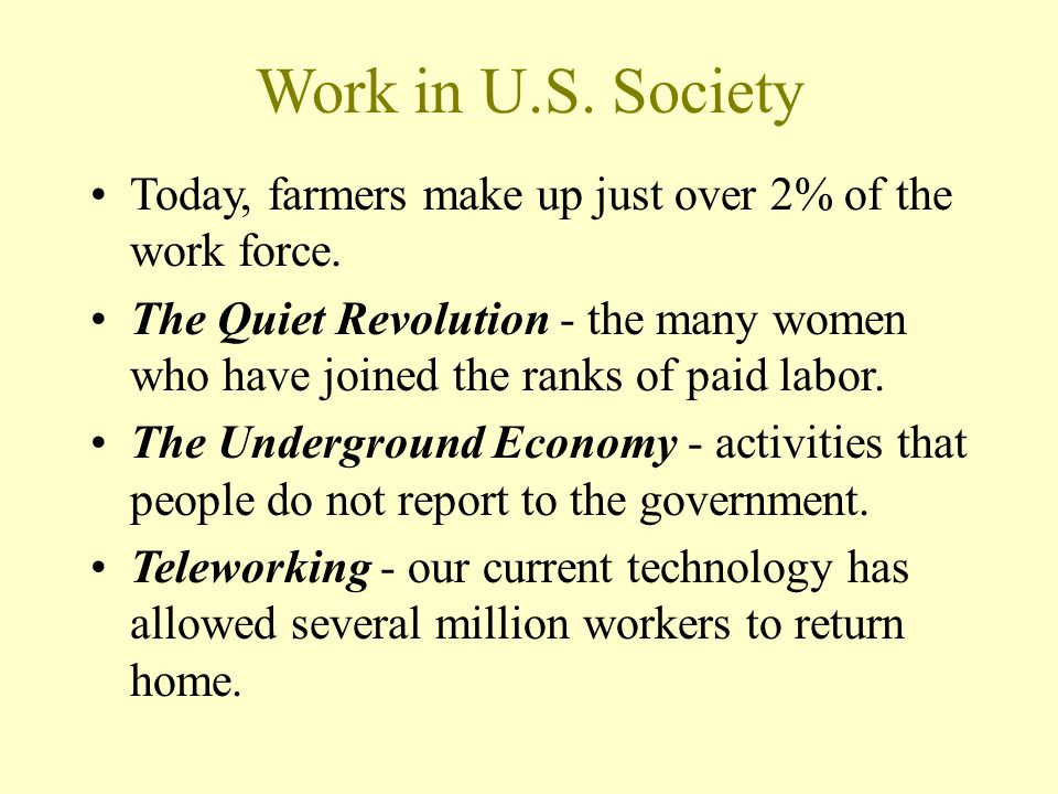 Work in U.S. Society Today, farmers make up just over 2% of the work force.