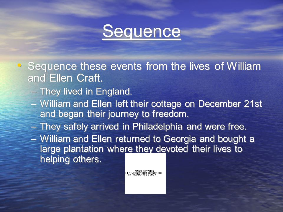 Sequence Sequence these events from the lives of William and Ellen Craft. They lived in England.