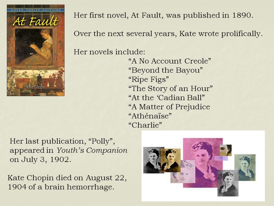 Her first novel, At Fault, was published in 1890.