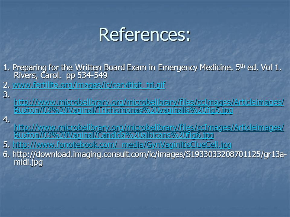References: 1. Preparing for the Written Board Exam in Emergency Medicine. 5th ed. Vol 1. Rivers, Carol. pp 534-549.