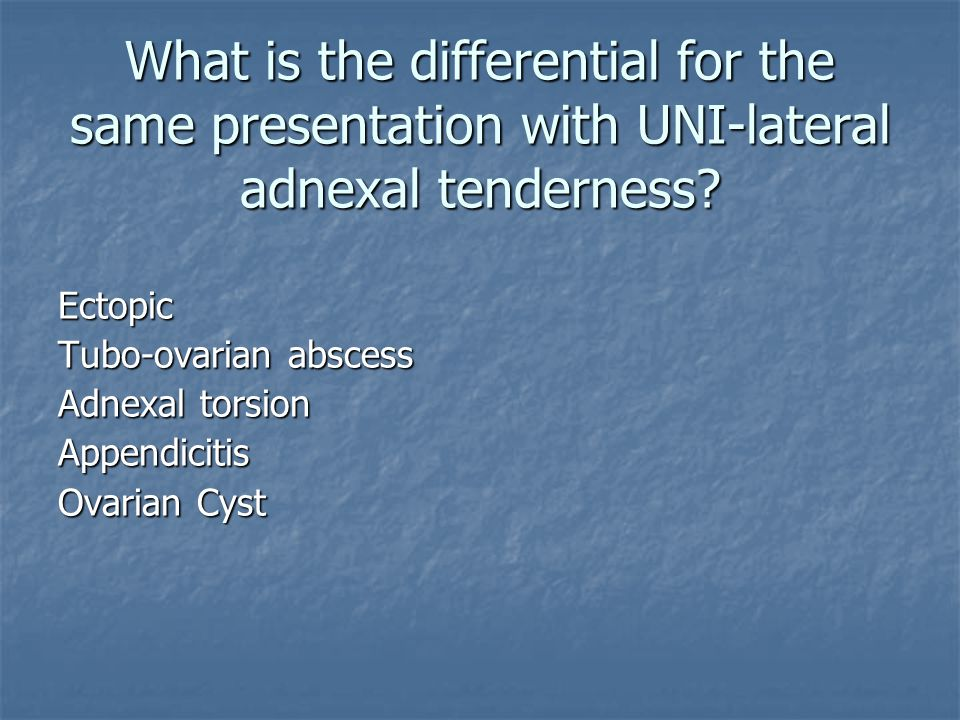 What is the differential for the same presentation with UNI-lateral adnexal tenderness