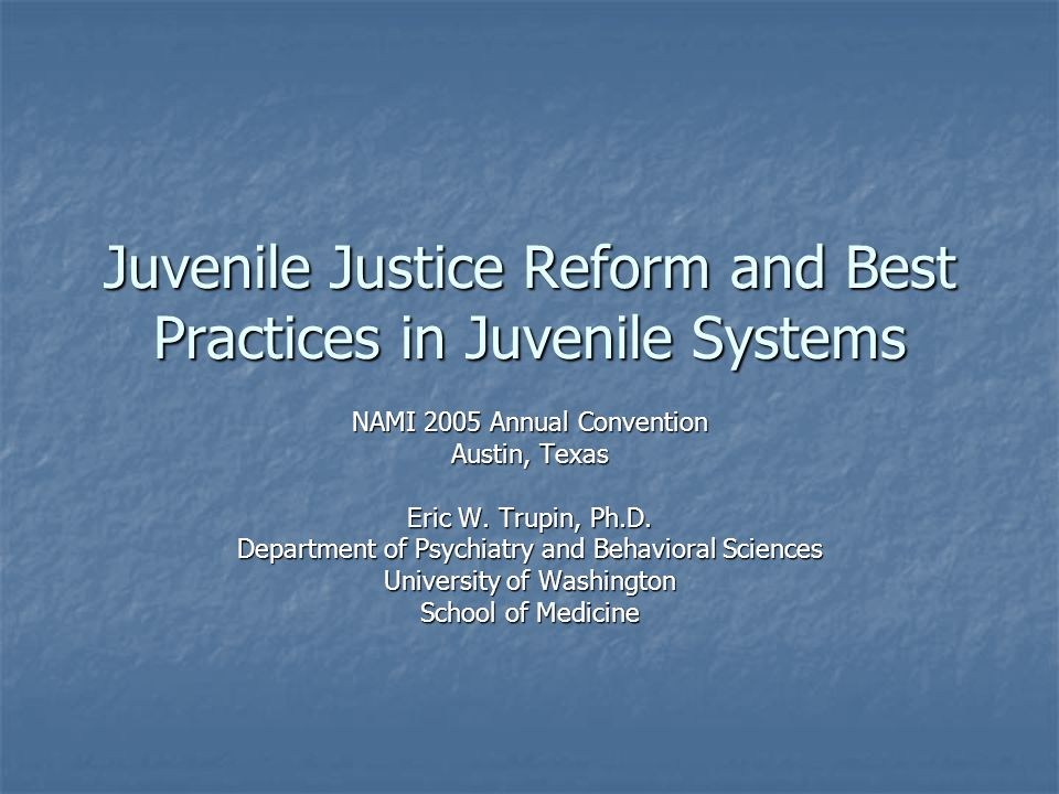 Juvenile Justice Reform and Best Practices in Juvenile Systems