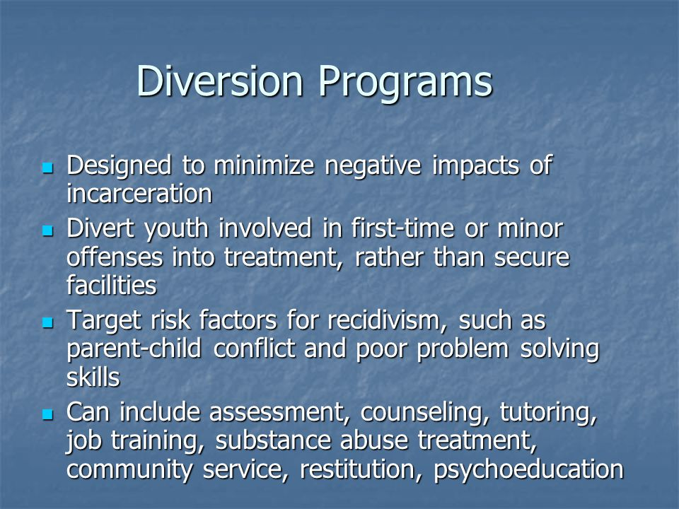 Diversion Programs Designed to minimize negative impacts of incarceration.