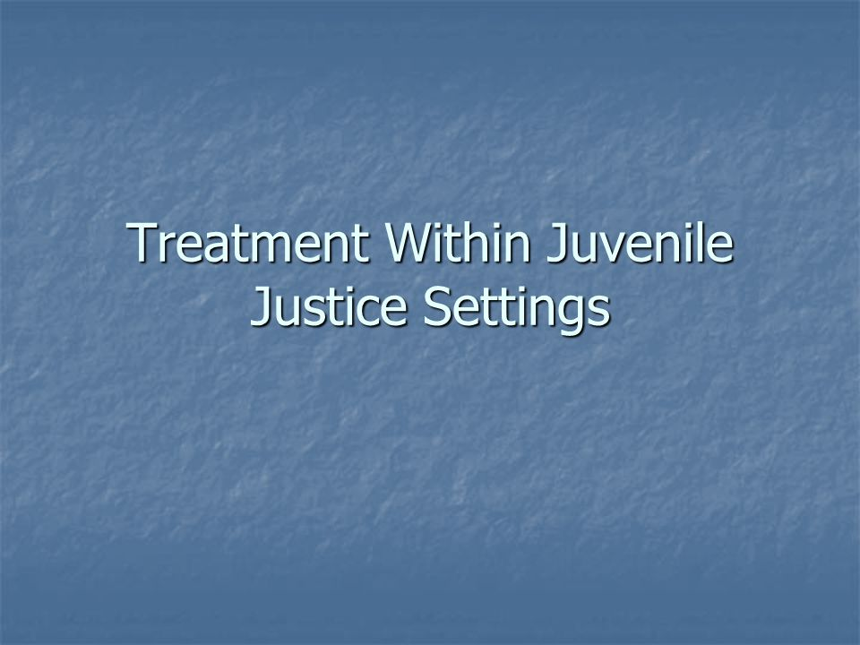 Treatment Within Juvenile Justice Settings