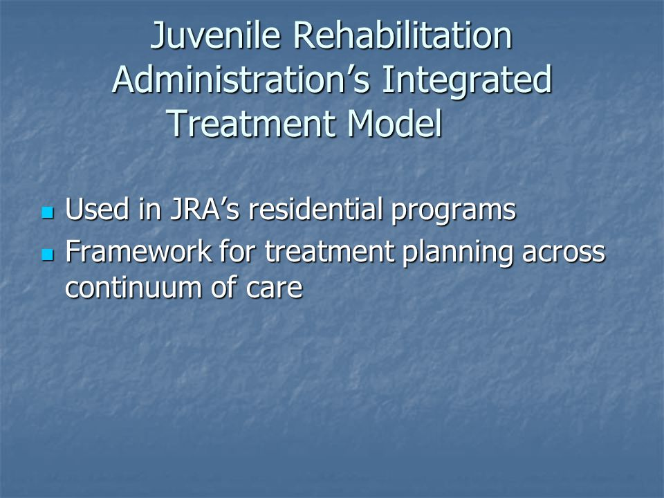 Juvenile Rehabilitation Administration's Integrated Treatment Model