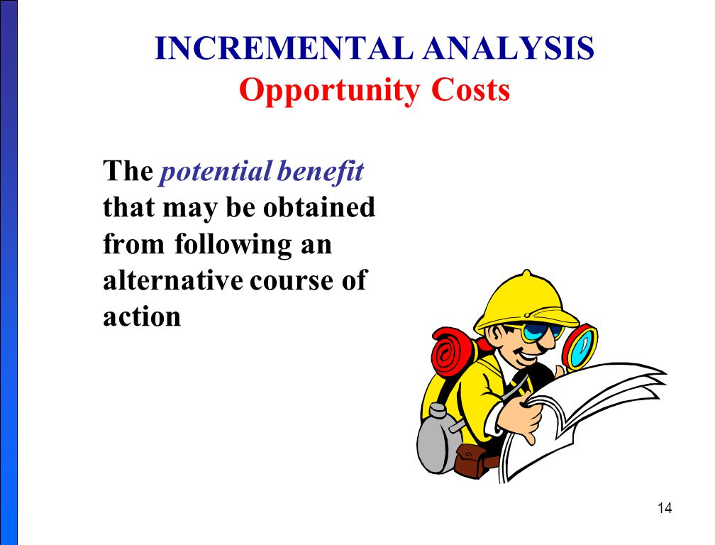INCREMENTAL ANALYSIS Opportunity Costs
