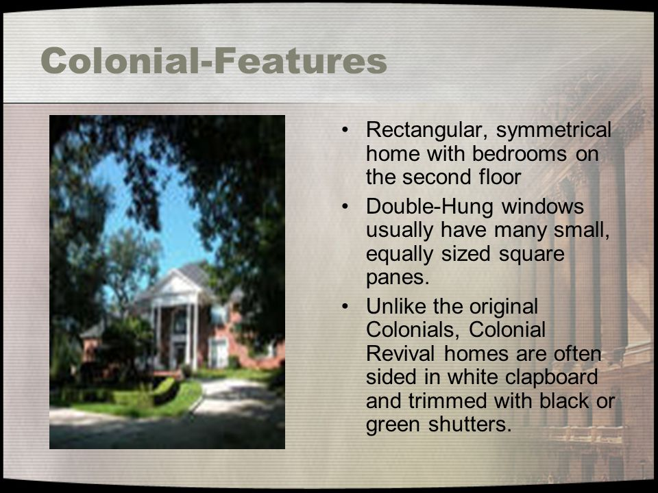 Colonial-Features Rectangular, symmetrical home with bedrooms on the second floor.