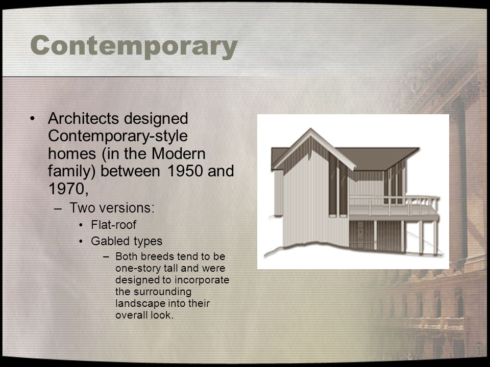 Contemporary Architects designed Contemporary-style homes (in the Modern family) between 1950 and 1970,