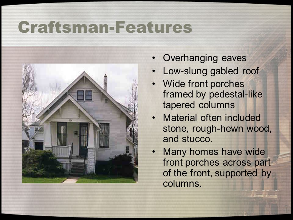 Craftsman-Features Overhanging eaves Low-slung gabled roof