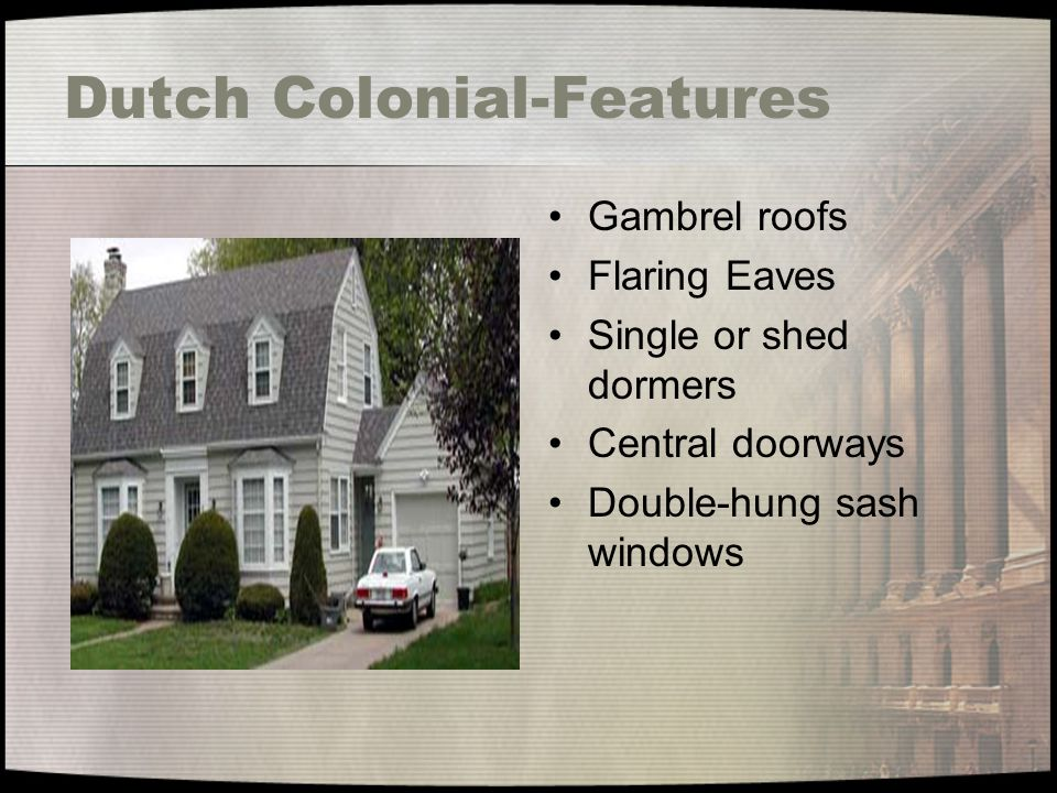 Dutch Colonial-Features