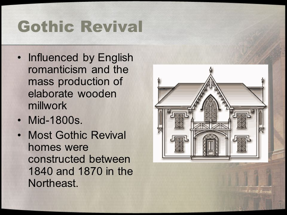 Gothic Revival Influenced by English romanticism and the mass production of elaborate wooden millwork.