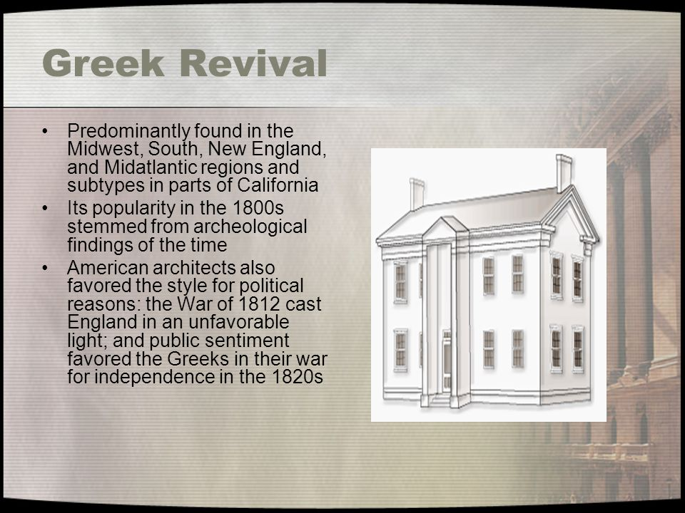 Greek Revival Predominantly found in the Midwest, South, New England, and Midatlantic regions and subtypes in parts of California.