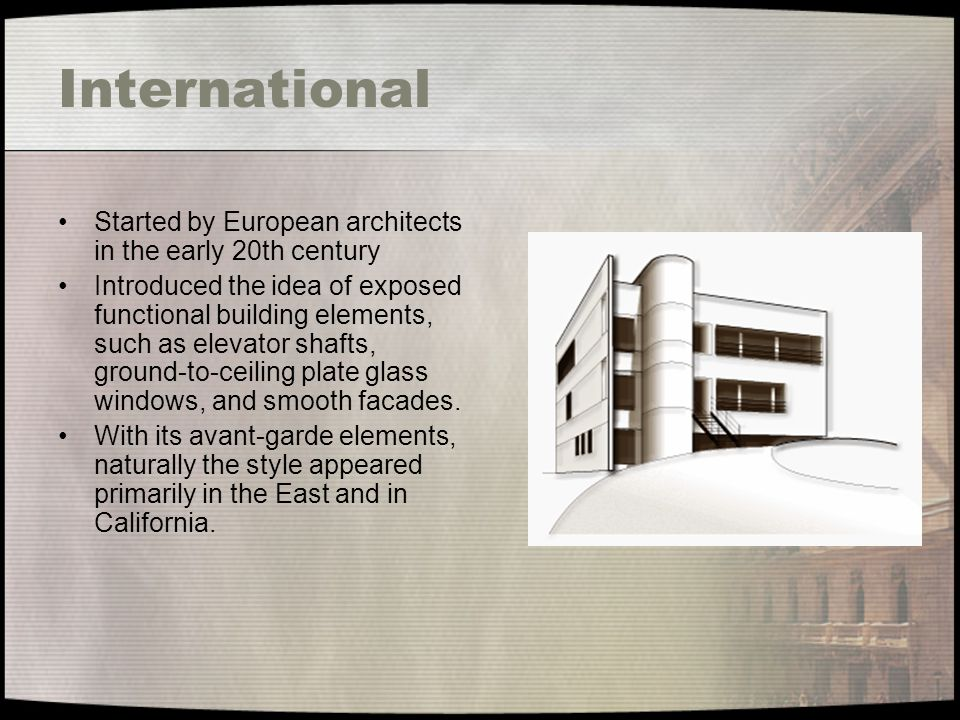 International Started by European architects in the early 20th century