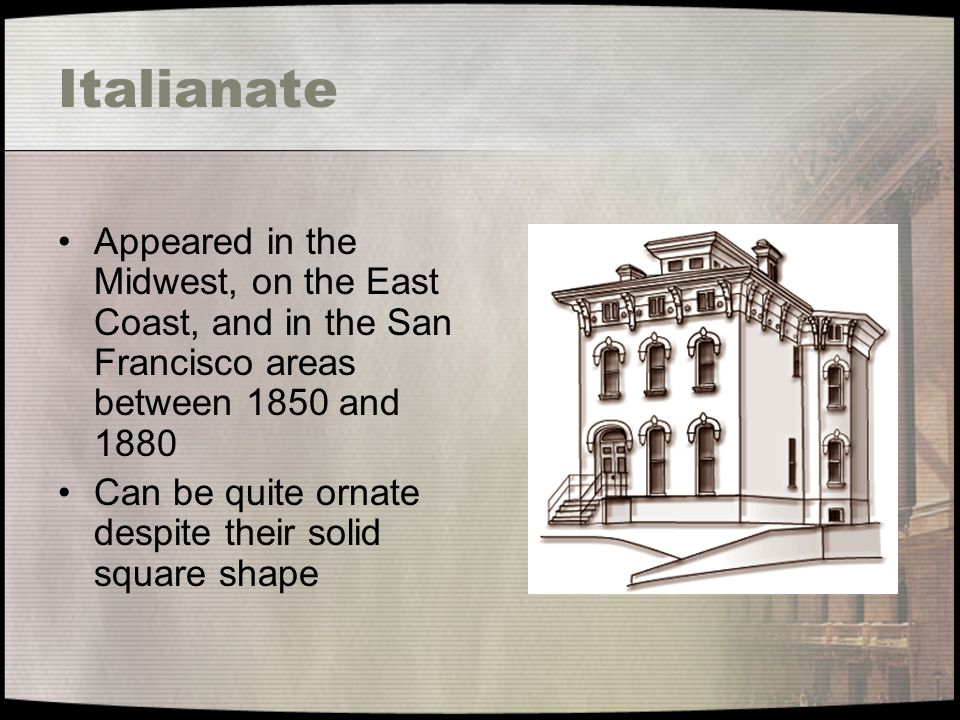 Italianate Appeared in the Midwest, on the East Coast, and in the San Francisco areas between 1850 and 1880.