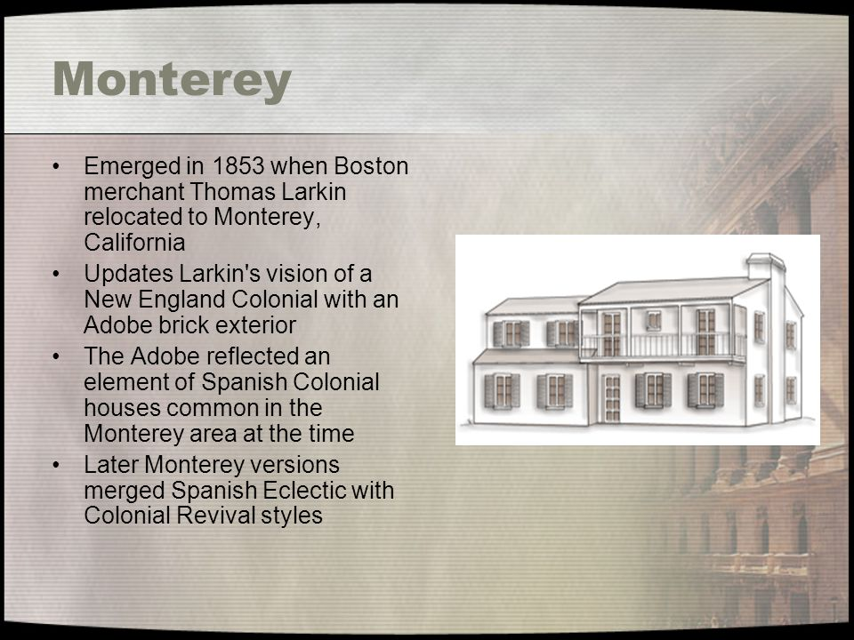 Monterey Emerged in 1853 when Boston merchant Thomas Larkin relocated to Monterey, California.