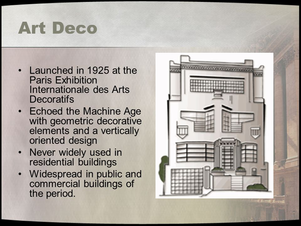 Art Deco Launched in 1925 at the Paris Exhibition Internationale des Arts Decoratifs.