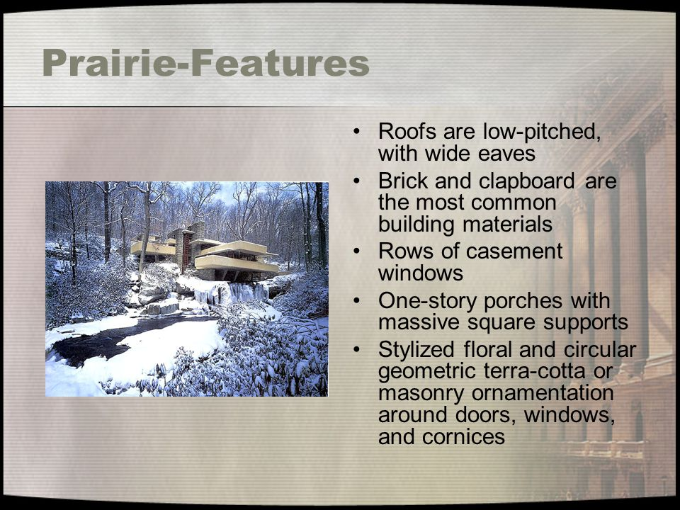 Prairie-Features Roofs are low-pitched, with wide eaves