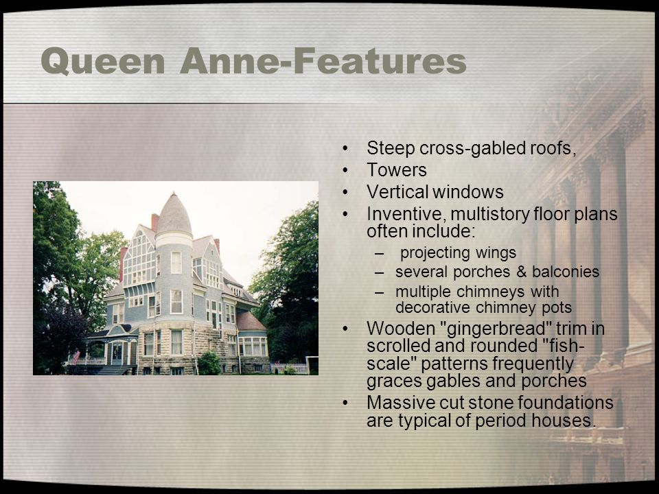 Queen Anne-Features Steep cross-gabled roofs, Towers Vertical windows