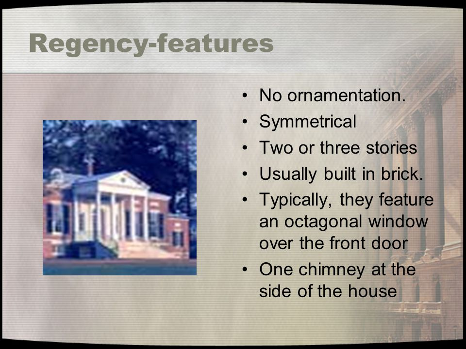 Regency-features No ornamentation. Symmetrical Two or three stories