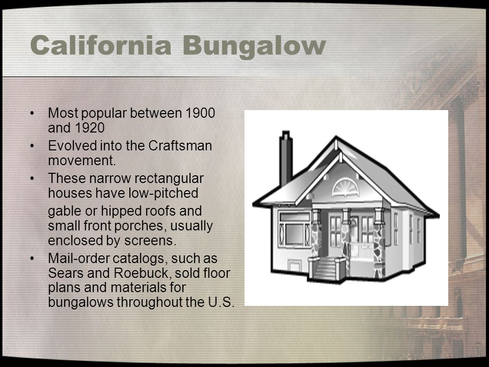 California Bungalow Most popular between 1900 and 1920