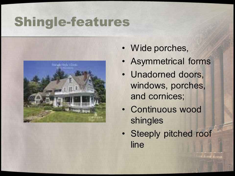 Shingle-features Wide porches, Asymmetrical forms
