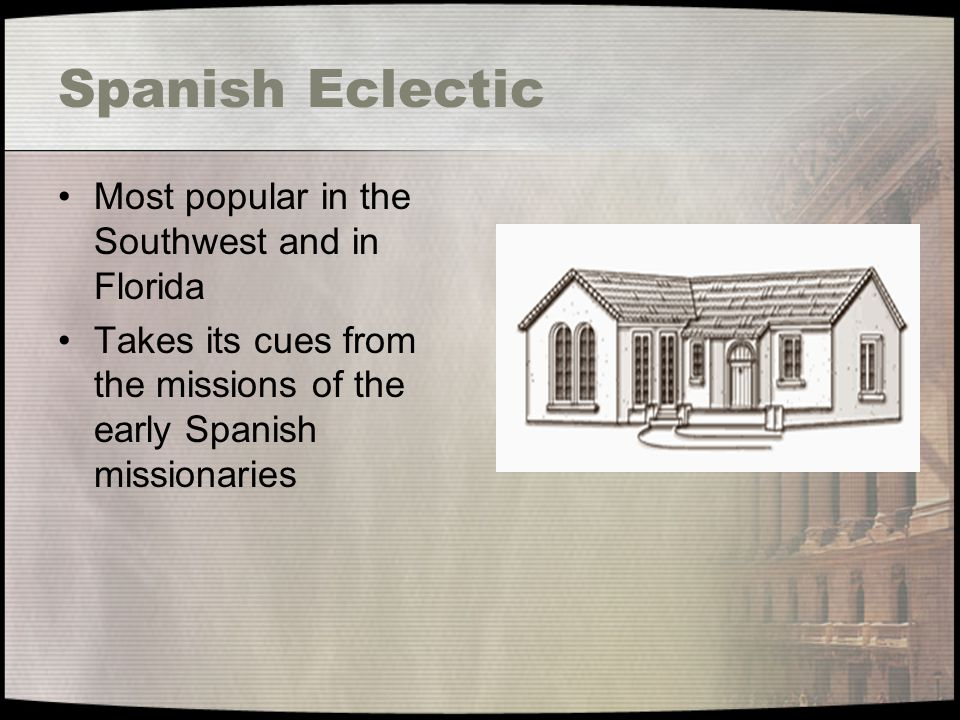 Spanish Eclectic Most popular in the Southwest and in Florida