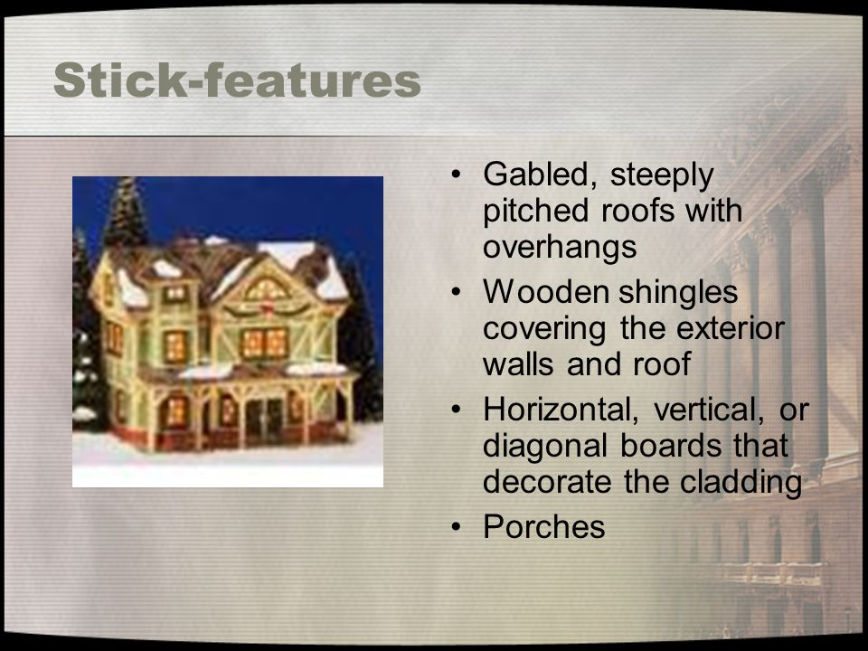 Stick-features Gabled, steeply pitched roofs with overhangs