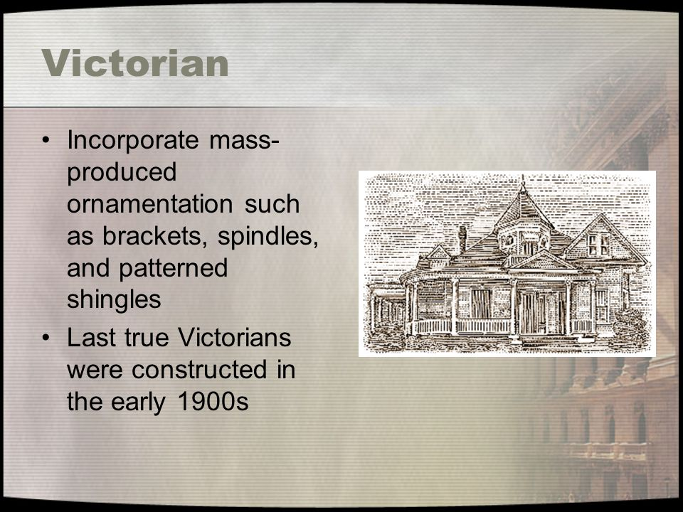 Victorian Incorporate mass-produced ornamentation such as brackets, spindles, and patterned shingles.
