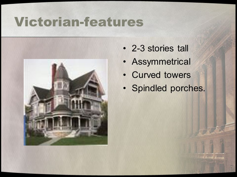 Victorian-features 2-3 stories tall Assymmetrical Curved towers