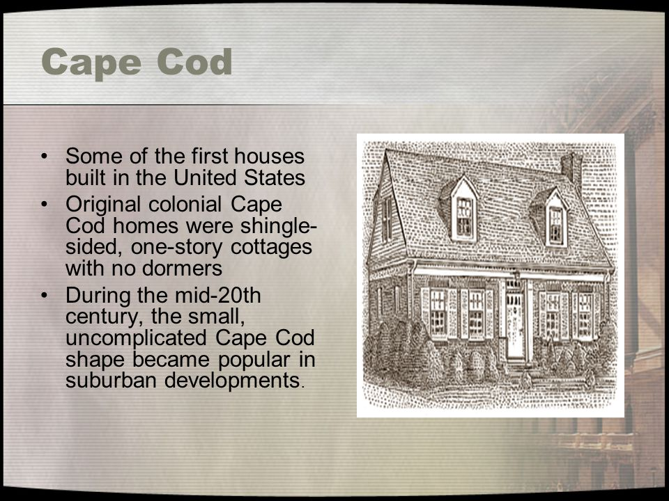Cape Cod Some of the first houses built in the United States