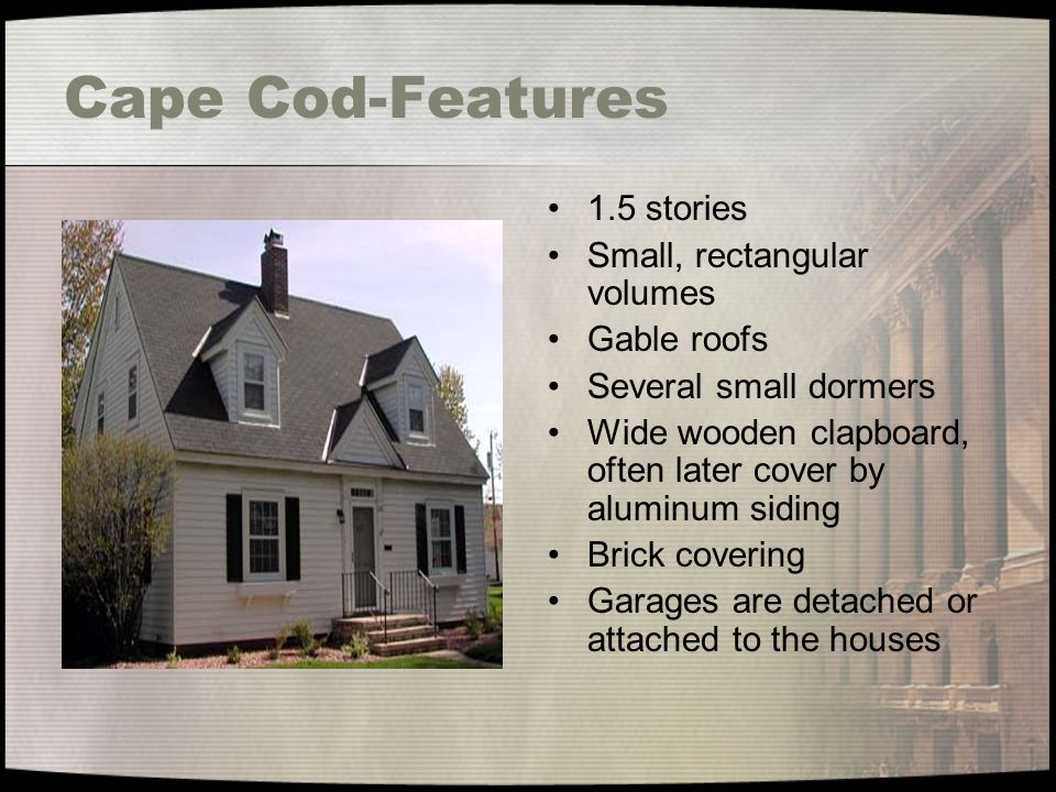 Cape Cod-Features 1.5 stories Small, rectangular volumes Gable roofs