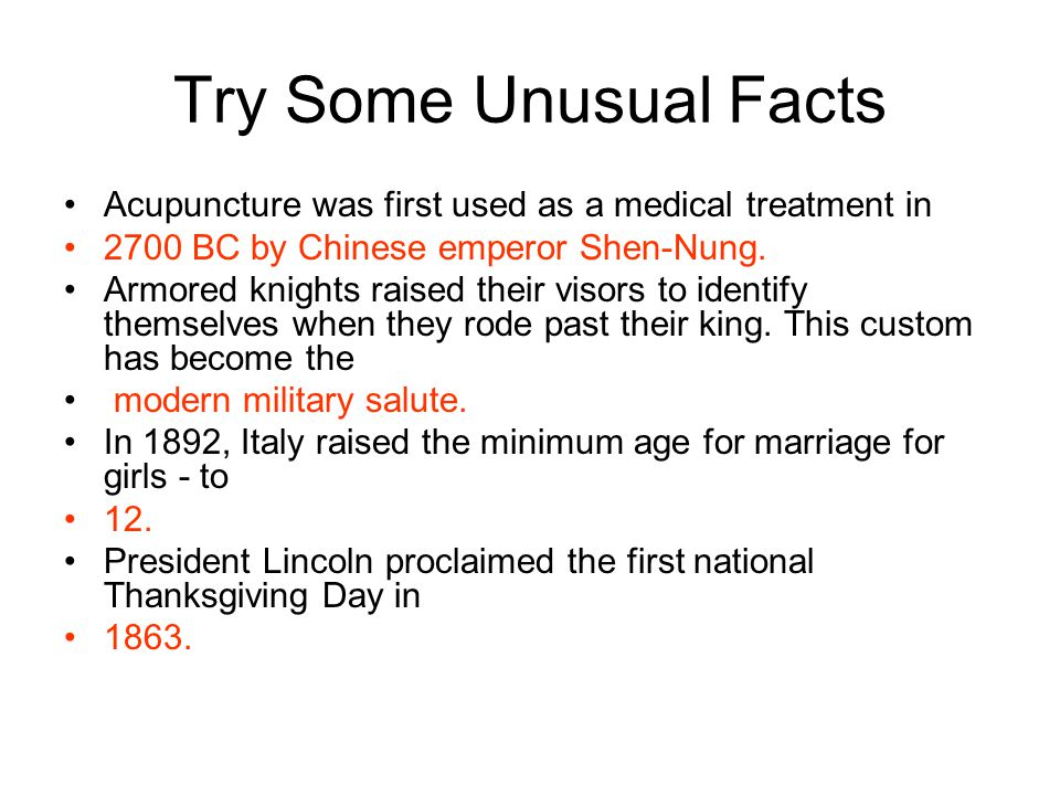 Try Some Unusual Facts Acupuncture was first used as a medical treatment in. 2700 BC by Chinese emperor Shen-Nung.